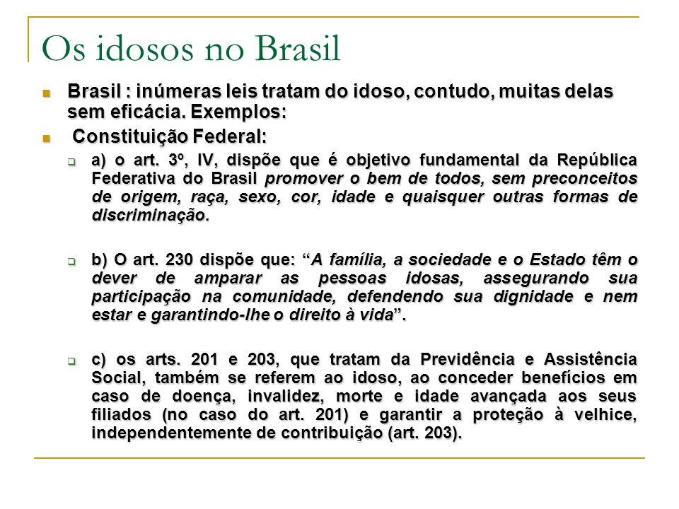 Os idosos no Brasil Brasil : inúmeras leis tratam do idoso, contudo, muitas delas sem eficácia. Exemplos: