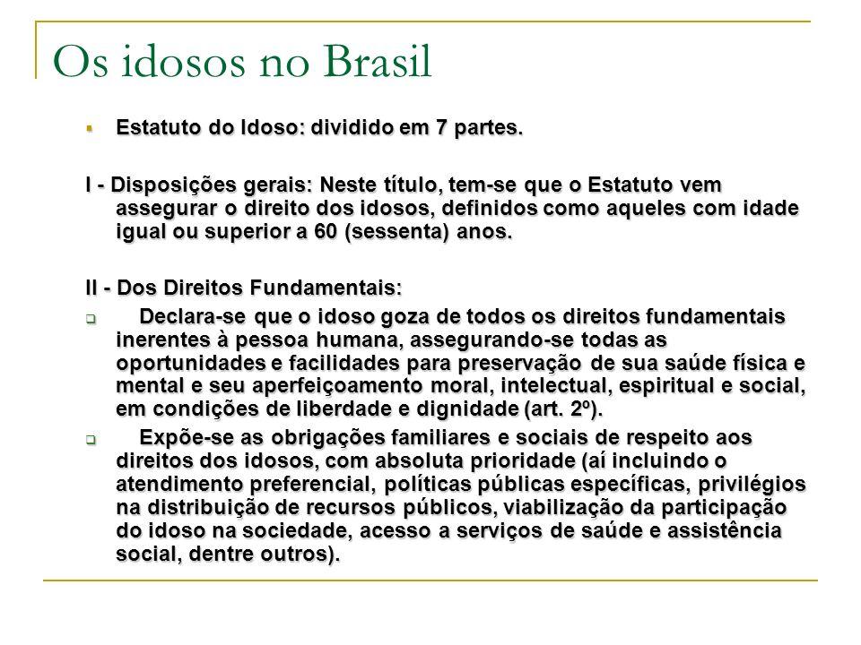 Os idosos no Brasil Estatuto do Idoso: dividido em 7 partes.