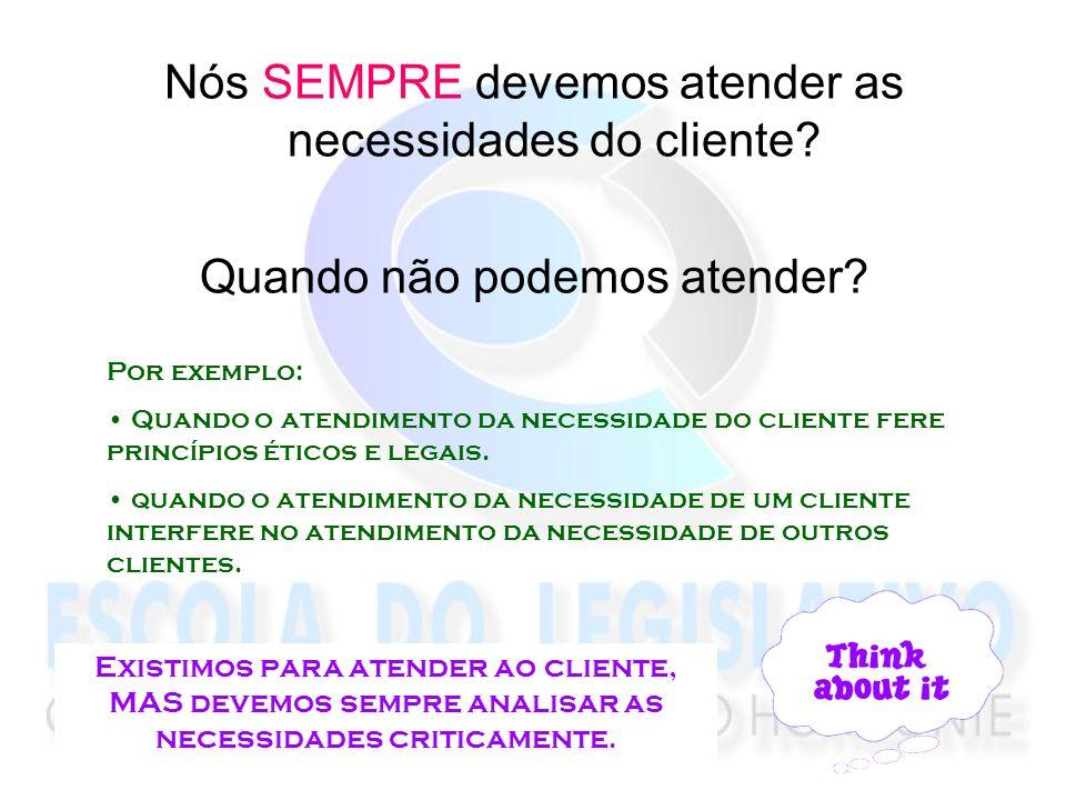 Nós SEMPRE devemos atender as necessidades do cliente