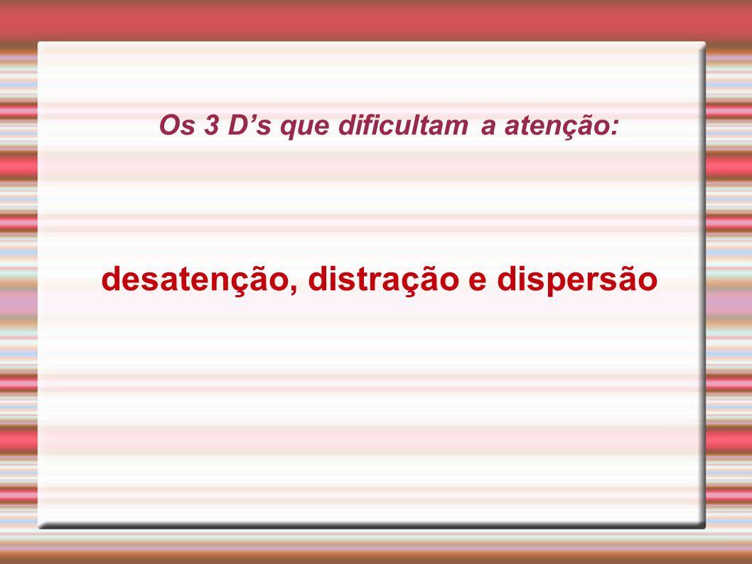 Os 3 D's que dificultam a atenção: