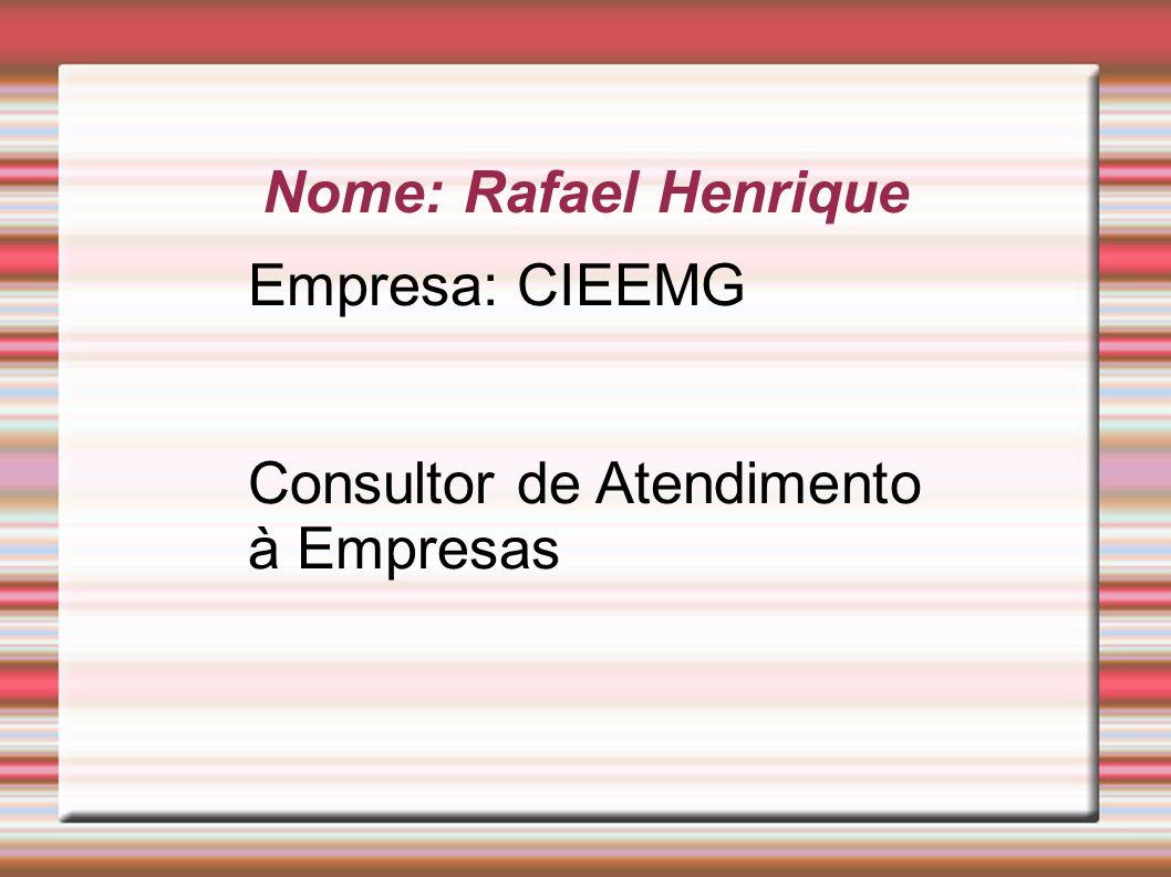 Nome: Rafael Henrique Empresa: CIEEMG Consultor de Atendimento à Empresas