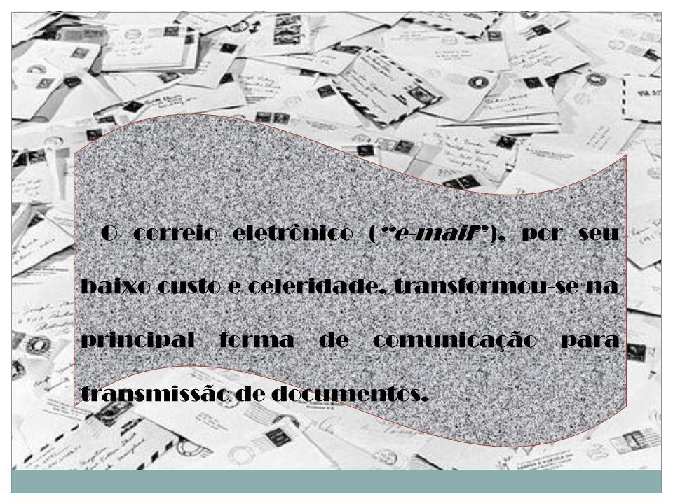O correio eletrônico ( e-mail ), por seu baixo custo e celeridade, transformou-se na principal forma de comunicação para transmissão de documentos.