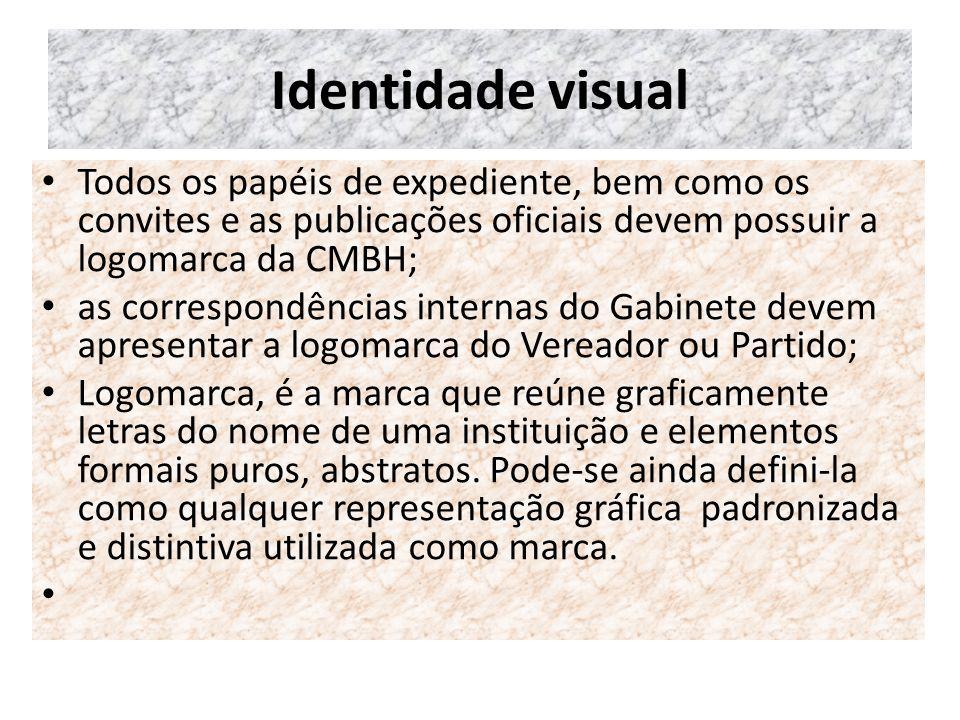 Identidade visual Todos os papéis de expediente, bem como os convites e as publicações oficiais devem possuir a logomarca da CMBH;