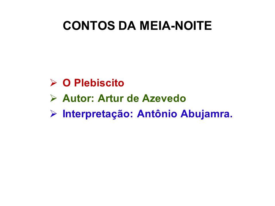 CONTOS DA MEIA-NOITE O Plebiscito Autor: Artur de Azevedo