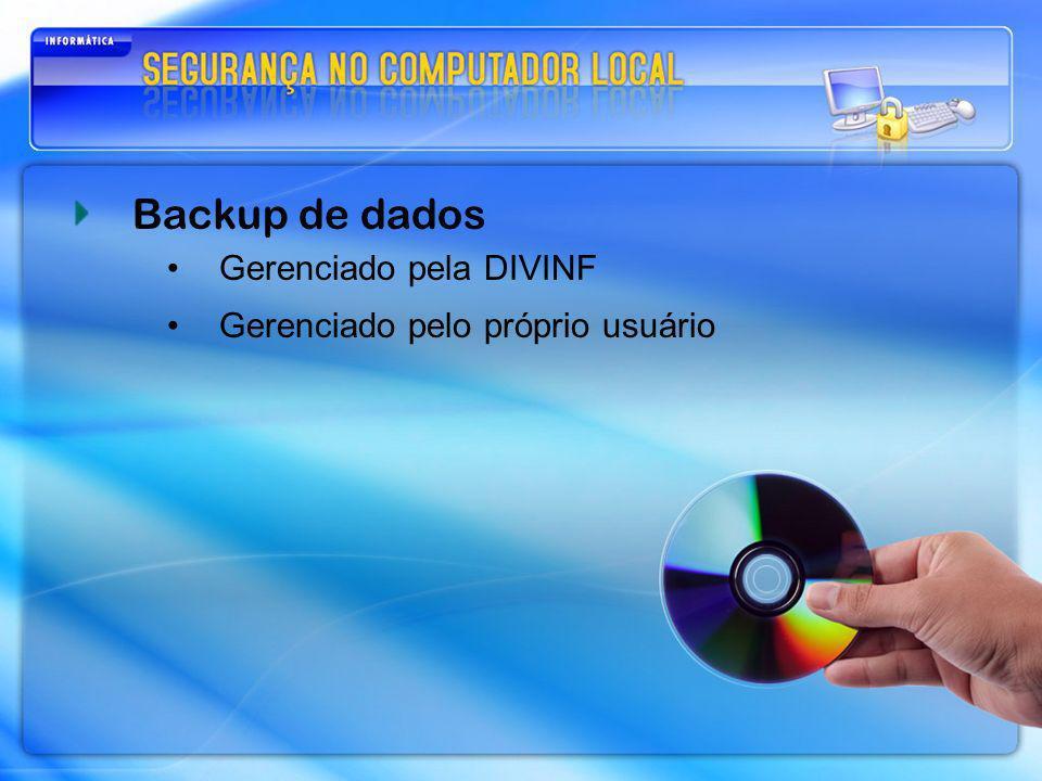 Backup de dados Gerenciado pela DIVINF Gerenciado pelo próprio usuário