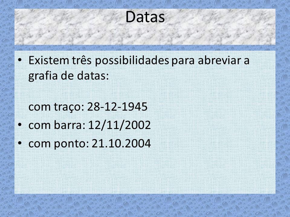 Datas Existem três possibilidades para abreviar a grafia de datas: com traço: 28-12-1945. com barra: 12/11/2002.