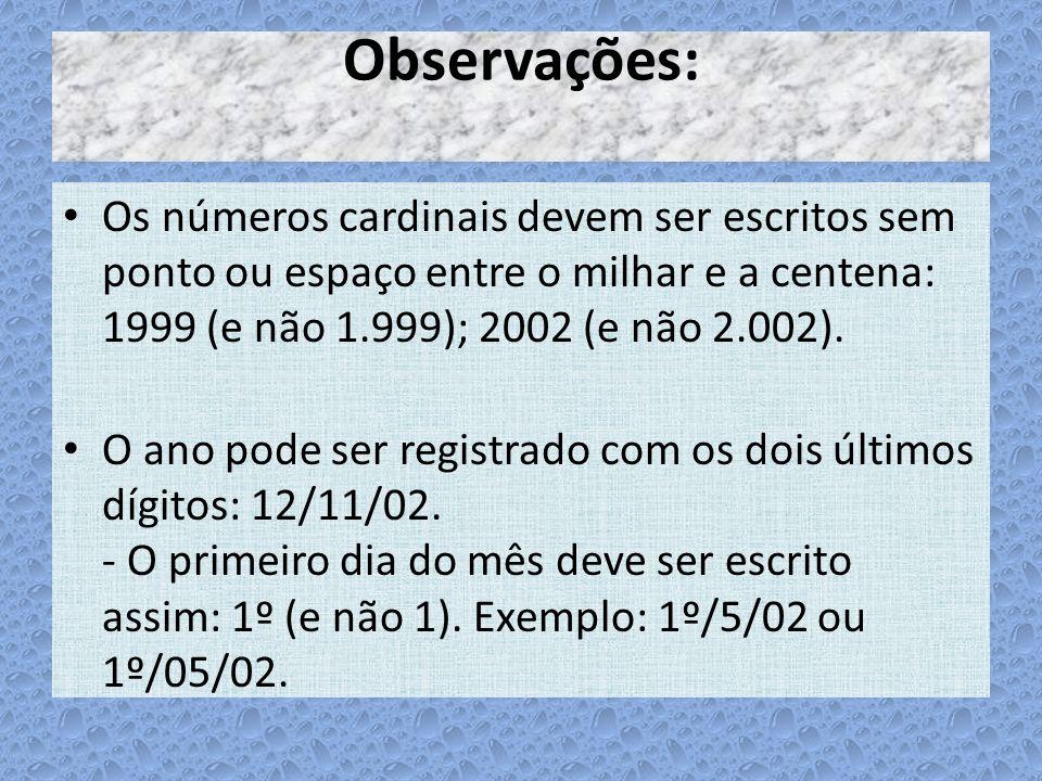Observações: Os números cardinais devem ser escritos sem ponto ou espaço entre o milhar e a centena: 1999 (e não 1.999); 2002 (e não 2.002).