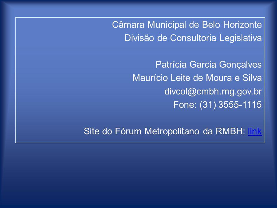 Câmara Municipal de Belo Horizonte Divisão de Consultoria Legislativa Patrícia Garcia Gonçalves Maurício Leite de Moura e Silva divcol@cmbh.mg.gov.br Fone: (31) 3555-1115 Site do Fórum Metropolitano da RMBH: link