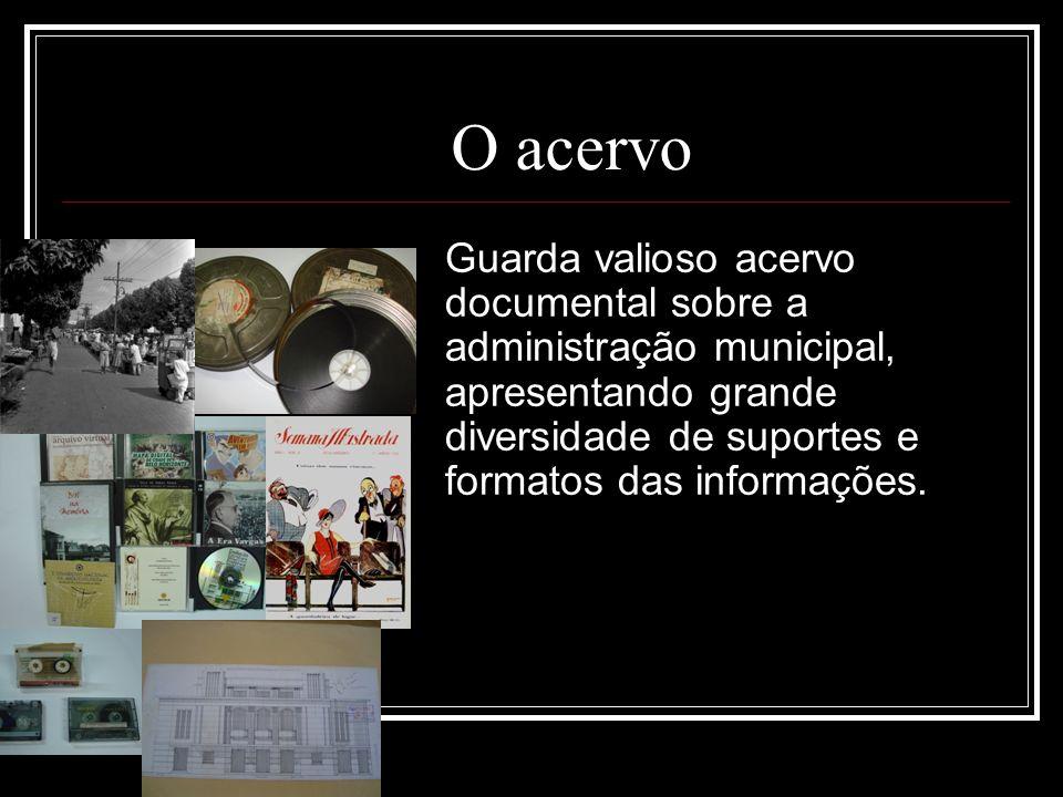 O acervoGuarda valioso acervo documental sobre a administração municipal, apresentando grande diversidade de suportes e formatos das informações.