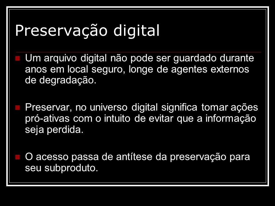 Preservação digitalUm arquivo digital não pode ser guardado durante anos em local seguro, longe de agentes externos de degradação.