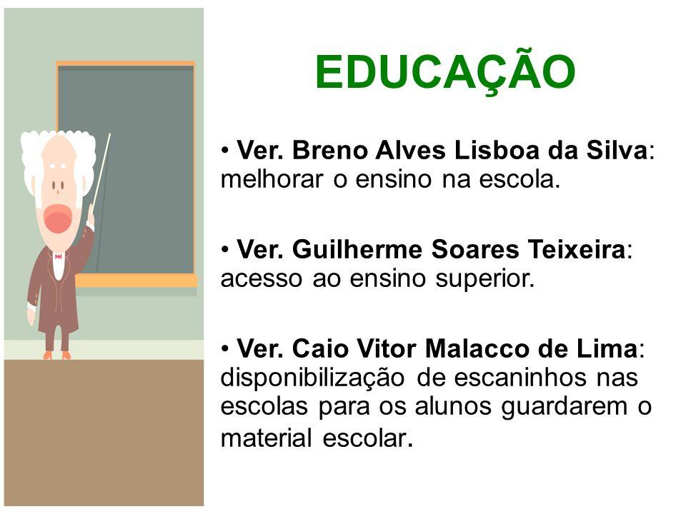 EDUCAÇÃO Ver. Breno Alves Lisboa da Silva: melhorar o ensino na escola. Ver. Guilherme Soares Teixeira: acesso ao ensino superior.