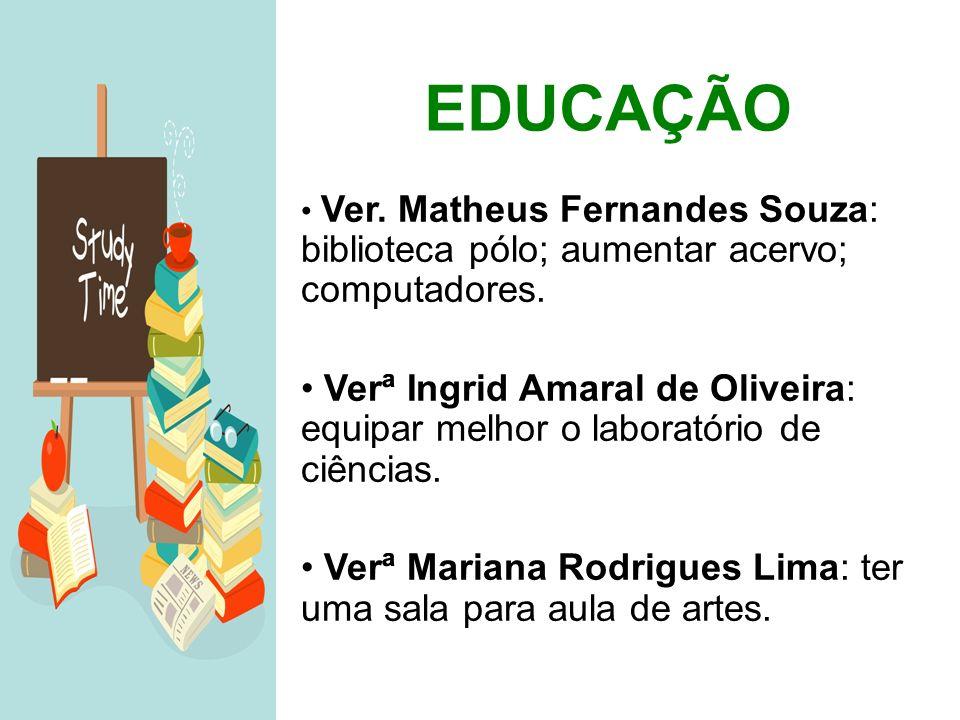 EDUCAÇÃO Ver. Matheus Fernandes Souza: biblioteca pólo; aumentar acervo; computadores.