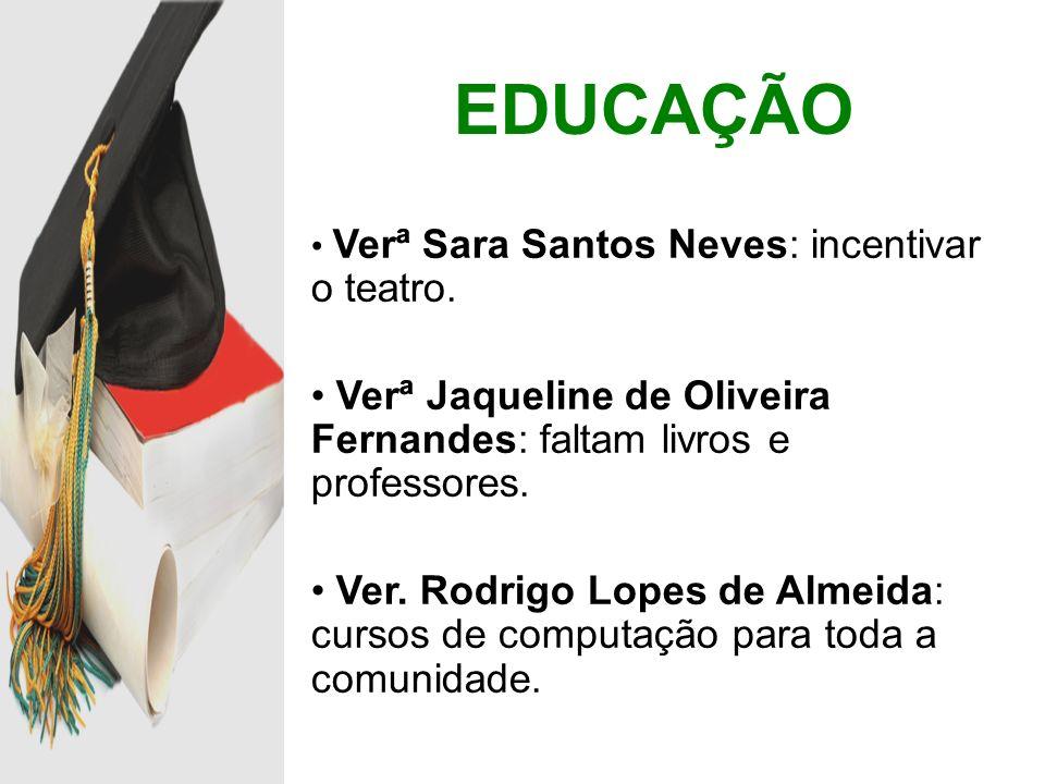 EDUCAÇÃO Verª Sara Santos Neves: incentivar o teatro. Verª Jaqueline de Oliveira Fernandes: faltam livros e professores.