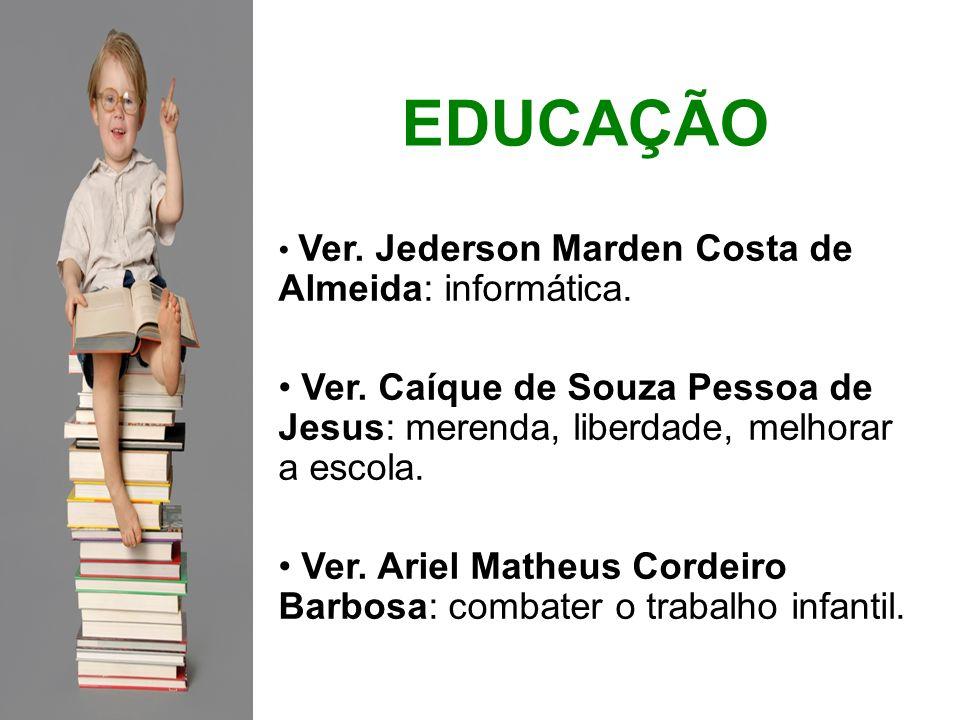 EDUCAÇÃO Ver. Jederson Marden Costa de Almeida: informática. Ver. Caíque de Souza Pessoa de Jesus: merenda, liberdade, melhorar a escola.