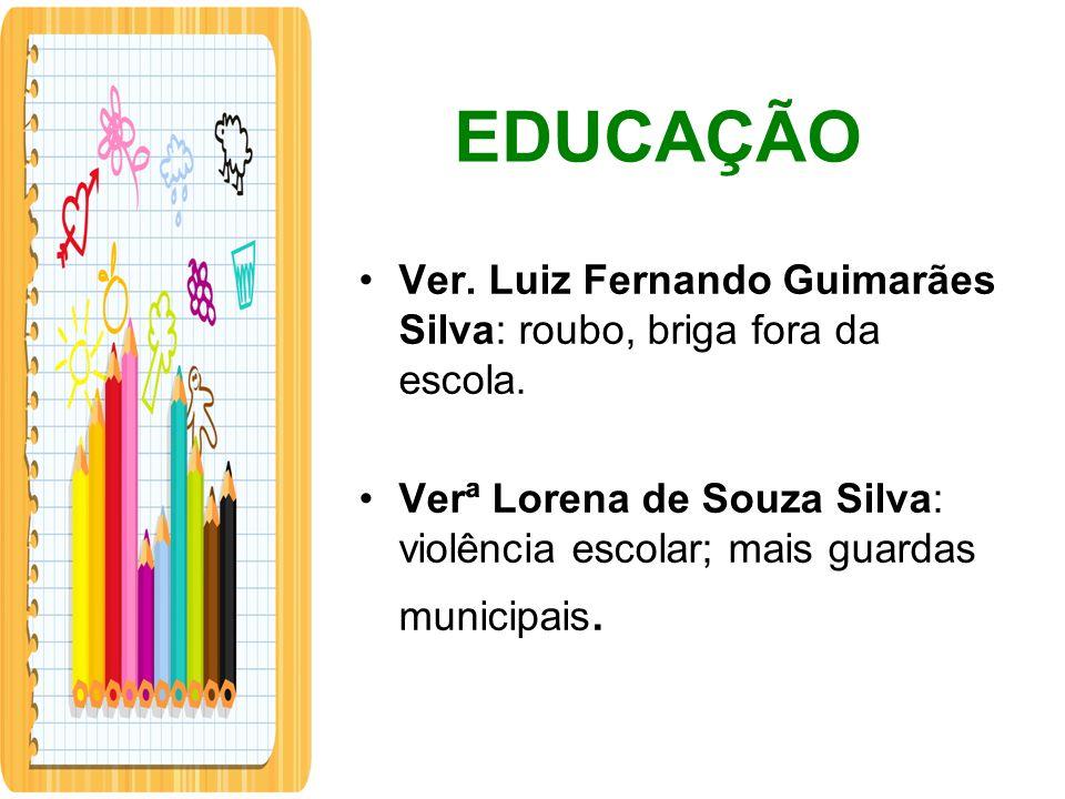 EDUCAÇÃO Ver. Luiz Fernando Guimarães Silva: roubo, briga fora da escola.