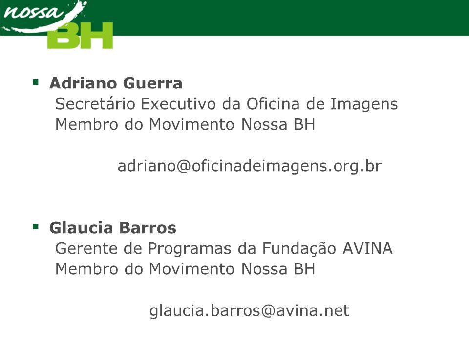 Adriano Guerra Secretário Executivo da Oficina de Imagens. Membro do Movimento Nossa BH. adriano@oficinadeimagens.org.br.