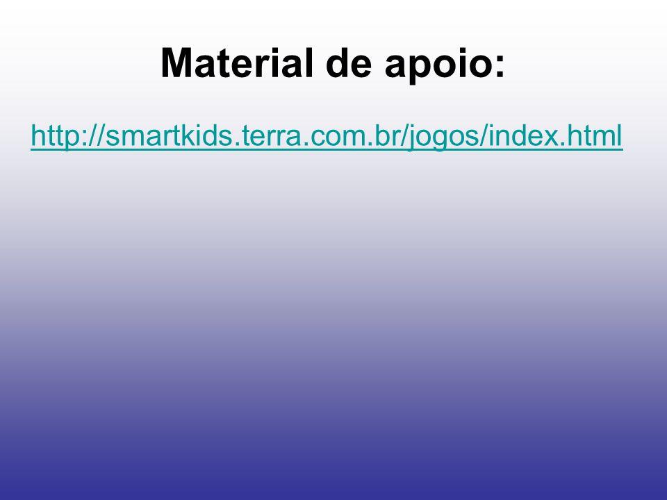 Material de apoio: http://smartkids.terra.com.br/jogos/index.html