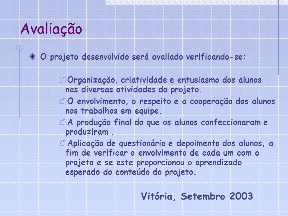 Avaliação O projeto desenvolvido será avaliado verificando-se: