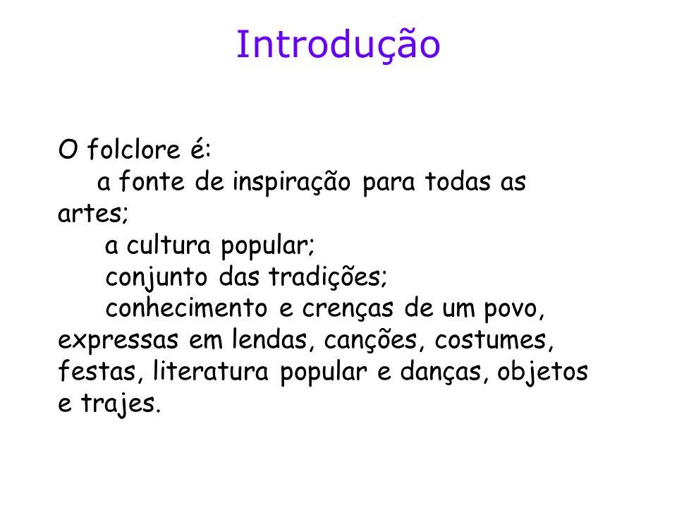 Introdução O folclore é: a fonte de inspiração para todas as artes;