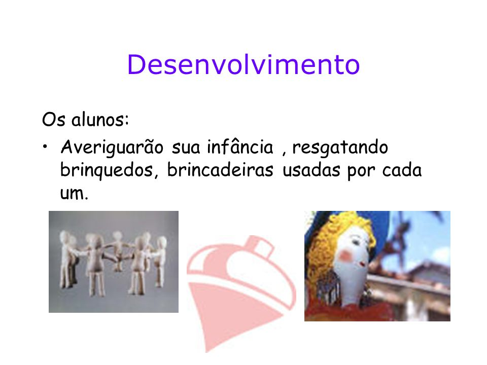 Desenvolvimento Os alunos:
