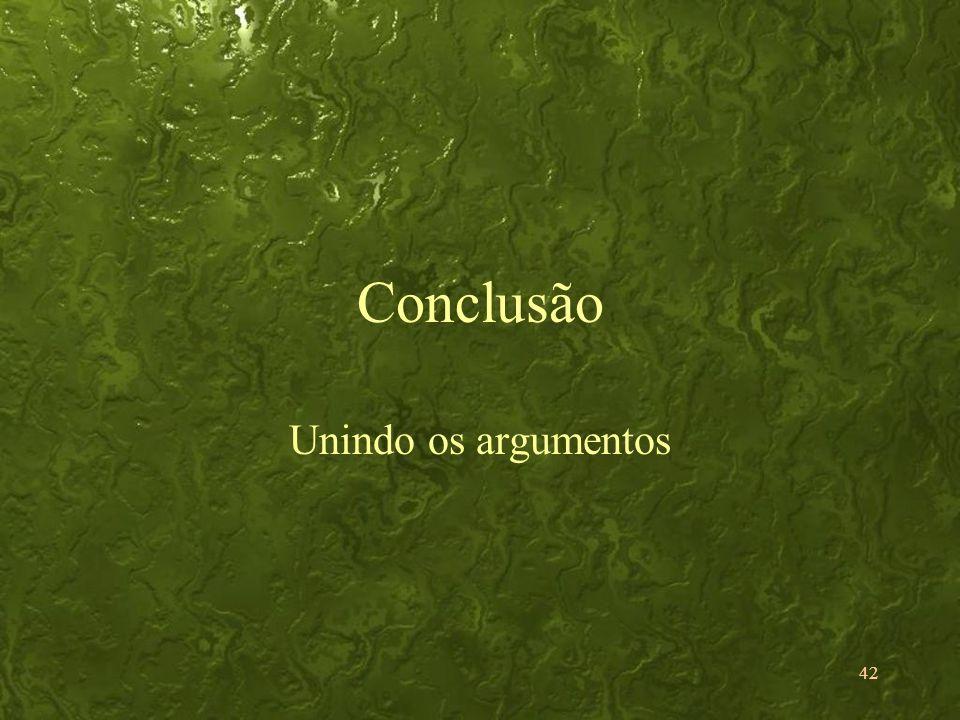 Conclusão Unindo os argumentos