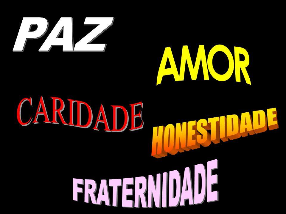 PAZ AMOR CARIDADE HONESTIDADE FRATERNIDADE