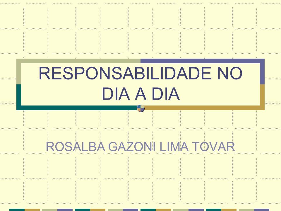 RESPONSABILIDADE NO DIA A DIA