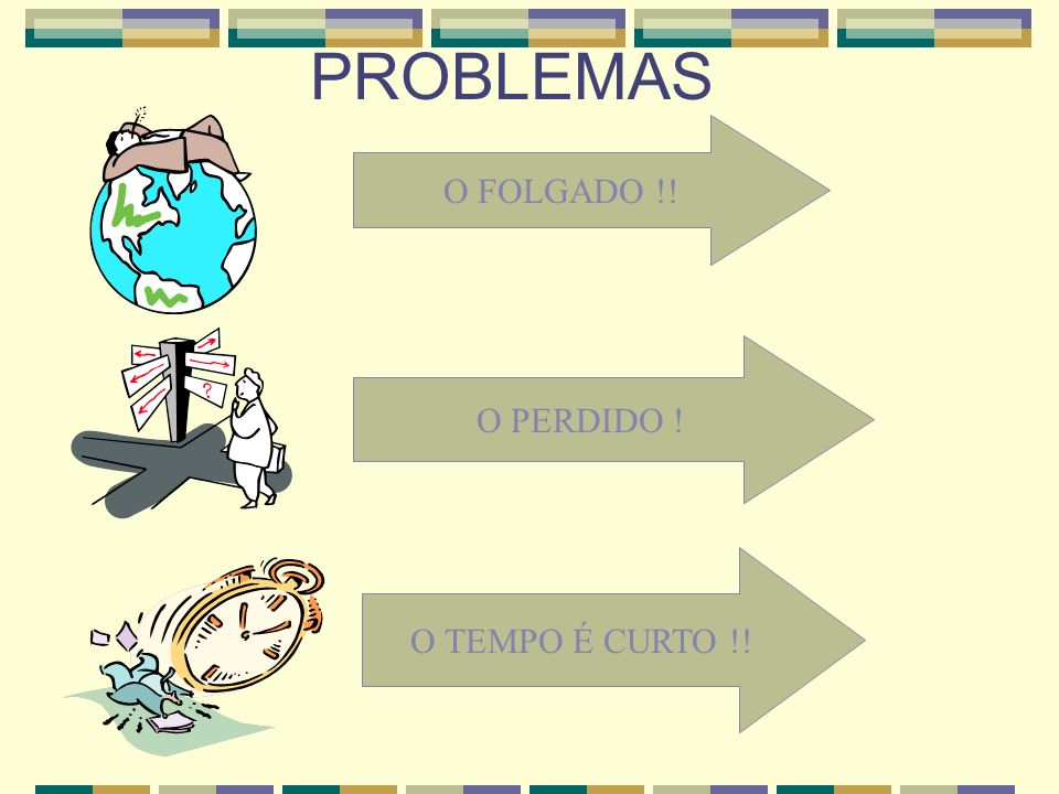 PROBLEMAS O FOLGADO !! O PERDIDO ! O TEMPO É CURTO !!
