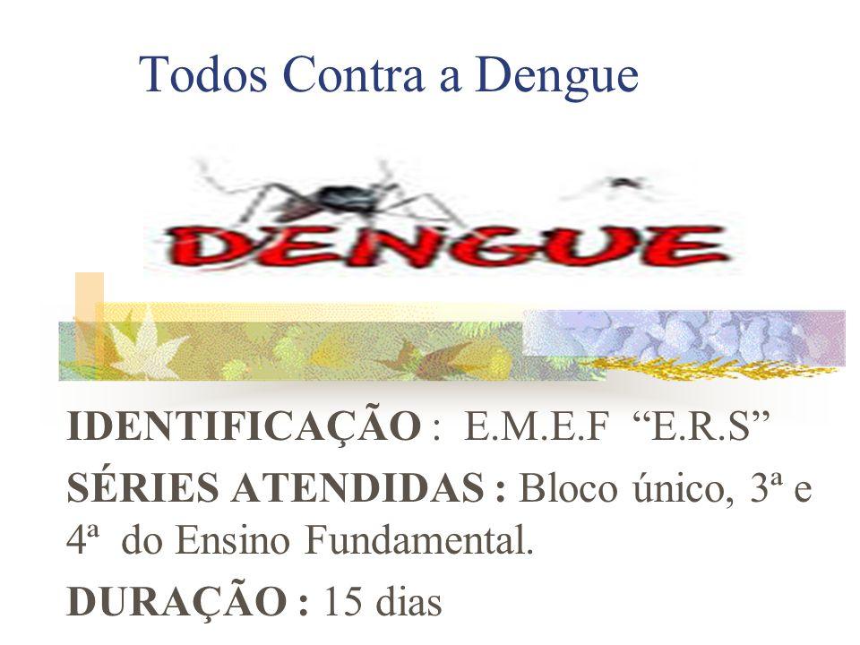 Todos Contra a Dengue IDENTIFICAÇÃO : E.M.E.F E.R.S