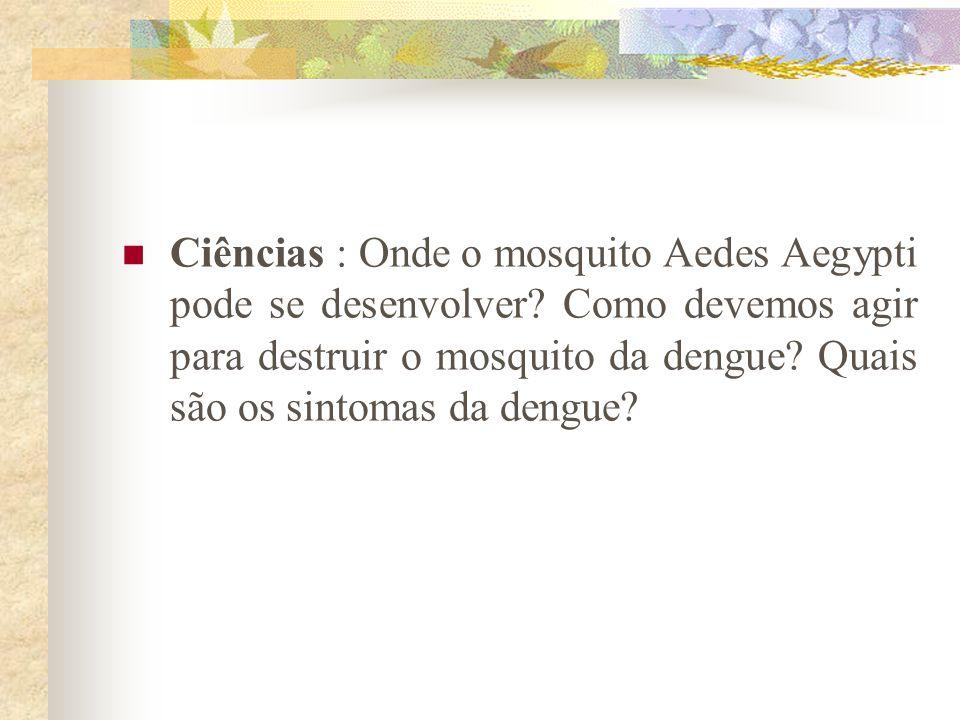 Ciências : Onde o mosquito Aedes Aegypti pode se desenvolver