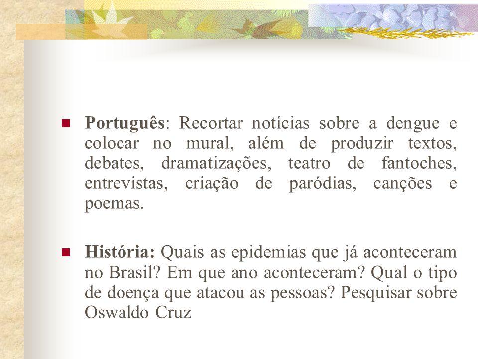 Português: Recortar notícias sobre a dengue e colocar no mural, além de produzir textos, debates, dramatizações, teatro de fantoches, entrevistas, criação de paródias, canções e poemas.