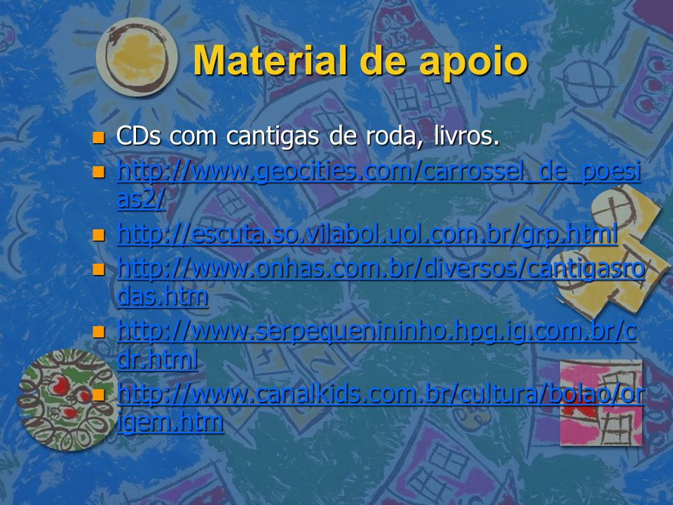 Material de apoio CDs com cantigas de roda, livros.