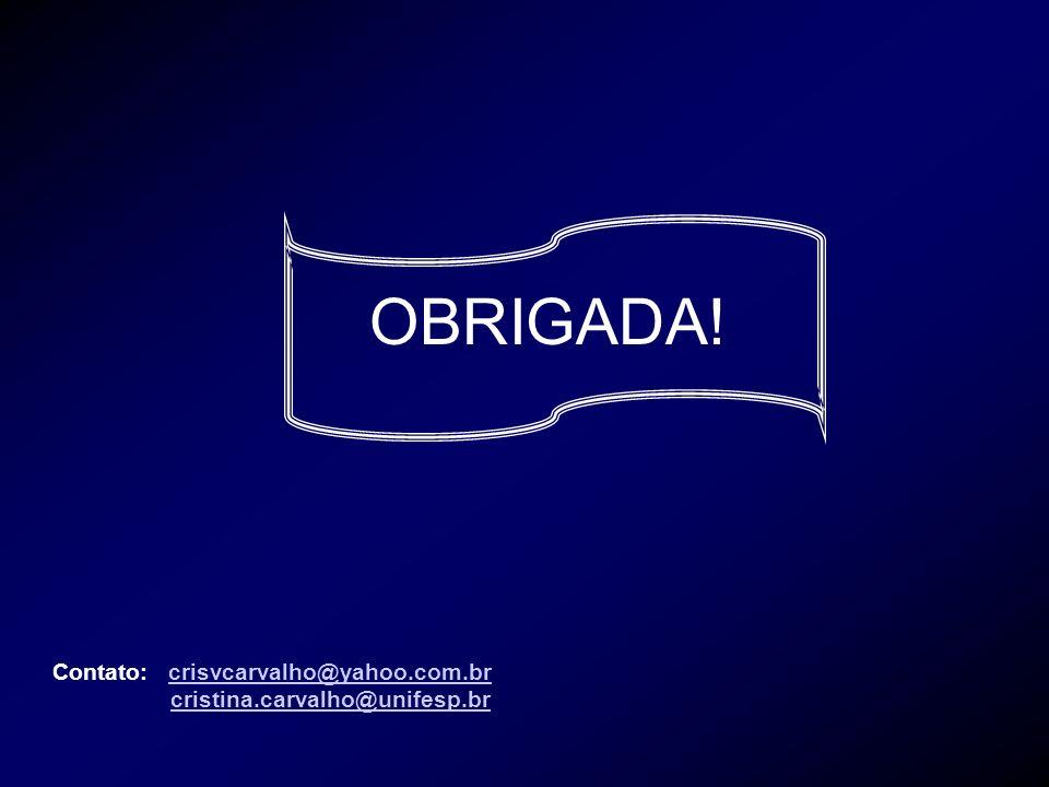 OBRIGADA! Contato: crisvcarvalho@yahoo.com.br