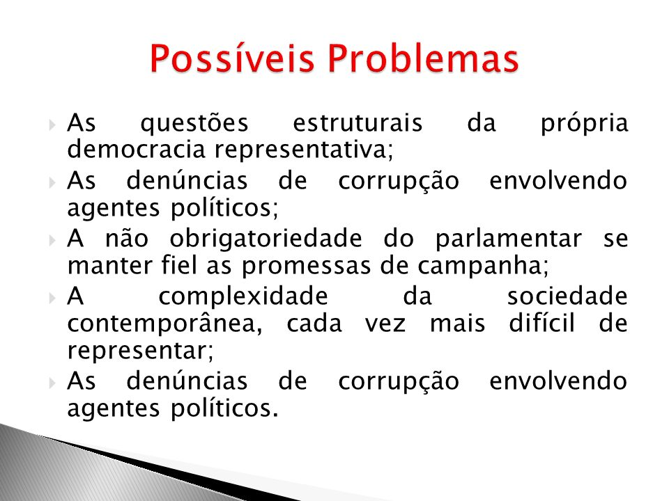 Possíveis ProblemasAs questões estruturais da própria democracia representativa; As denúncias de corrupção envolvendo agentes políticos;