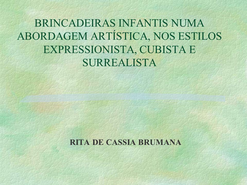 BRINCADEIRAS INFANTIS NUMA ABORDAGEM ARTÍSTICA, NOS ESTILOS EXPRESSIONISTA, CUBISTA E SURREALISTA