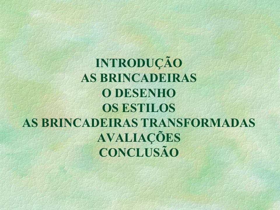 INTRODUÇÃO AS BRINCADEIRAS O DESENHO OS ESTILOS AS BRINCADEIRAS TRANSFORMADAS AVALIAÇÕES CONCLUSÃO