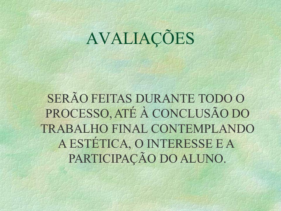 AVALIAÇÕES SERÃO FEITAS DURANTE TODO O PROCESSO, ATÉ À CONCLUSÃO DO