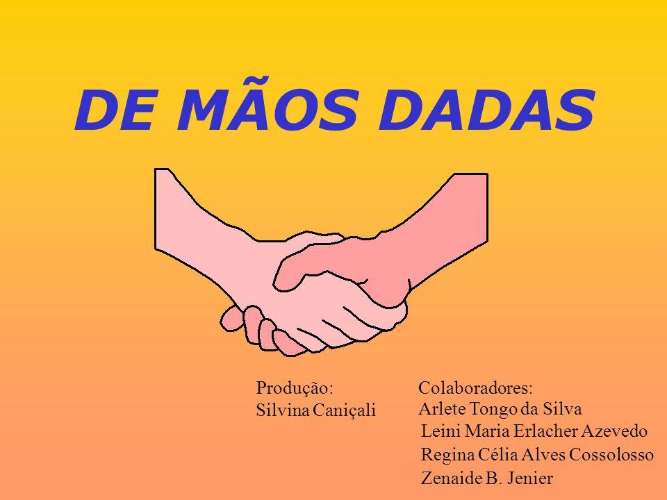 DE MÃOS DADAS Produção: Colaboradores: Silvina Caniçali