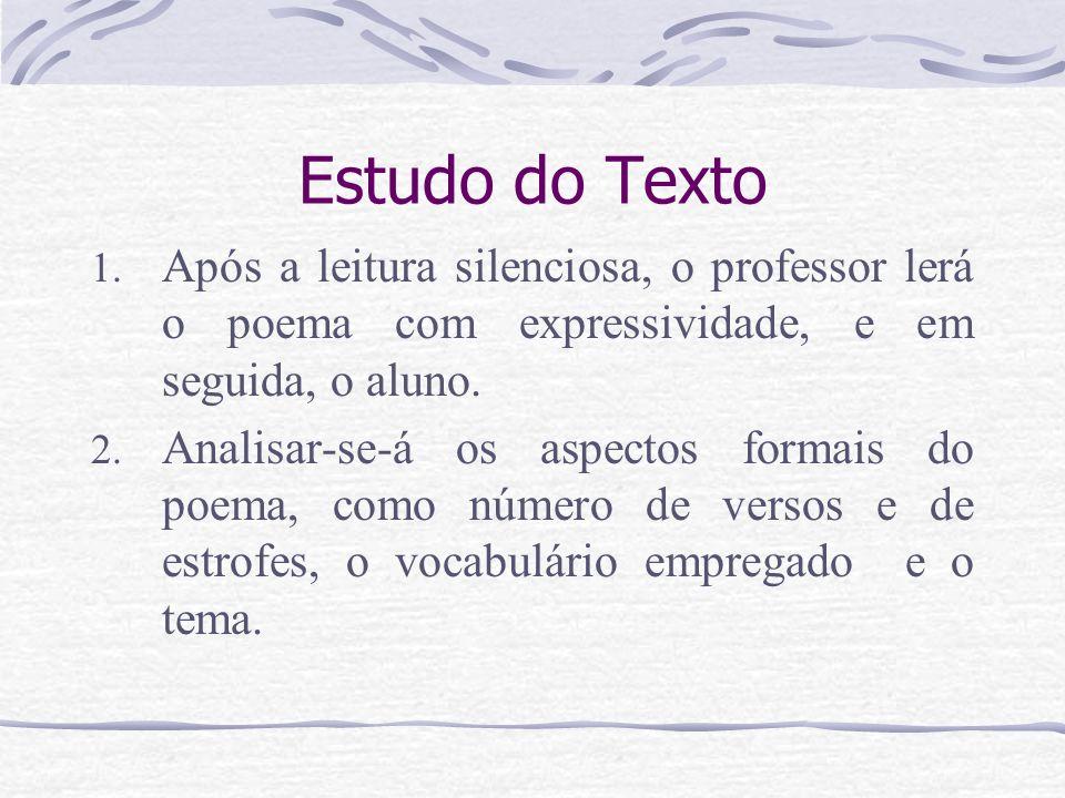 Estudo do TextoApós a leitura silenciosa, o professor lerá o poema com expressividade, e em seguida, o aluno.