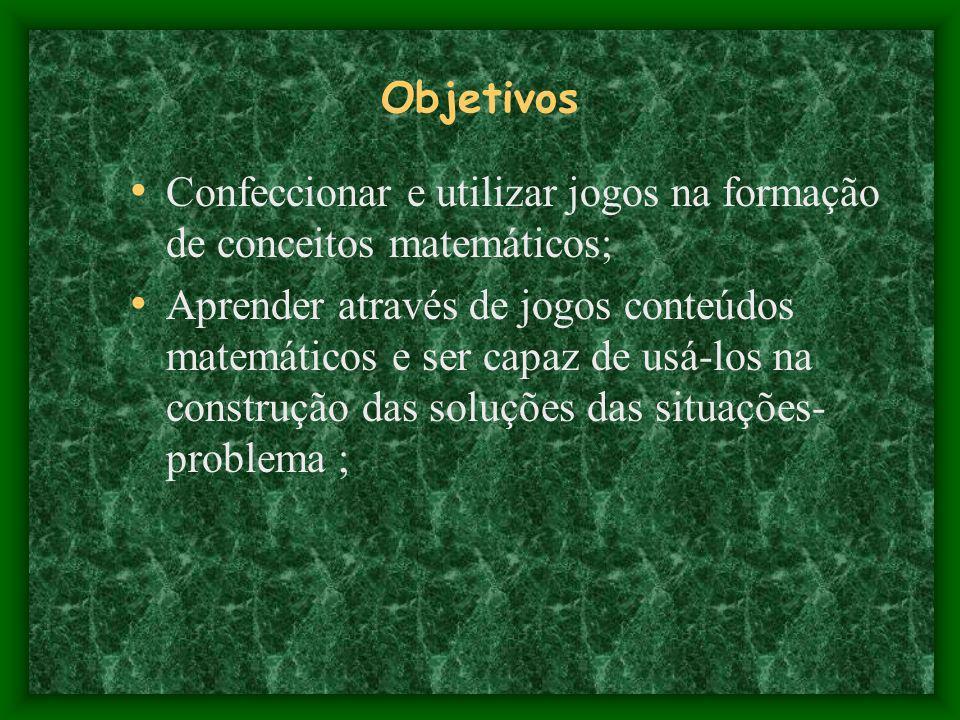 Objetivos Confeccionar e utilizar jogos na formação de conceitos matemáticos;