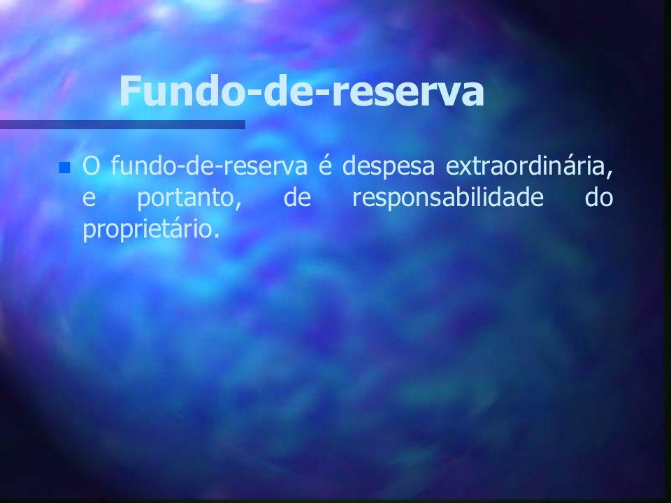 Fundo-de-reserva O fundo-de-reserva é despesa extraordinária, e portanto, de responsabilidade do proprietário.
