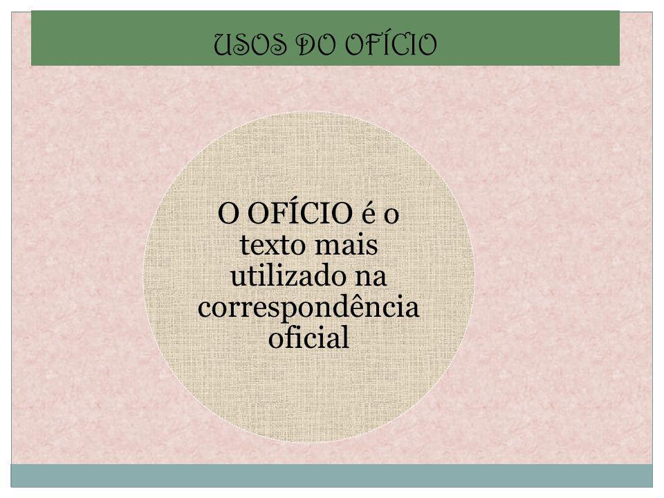 O OFÍCIO é o texto mais utilizado na correspondência oficial