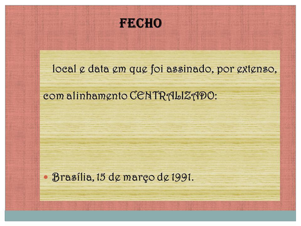 FECHOlocal e data em que foi assinado, por extenso, com alinhamento CENTRALIZADO: Brasília, 15 de março de 1991.