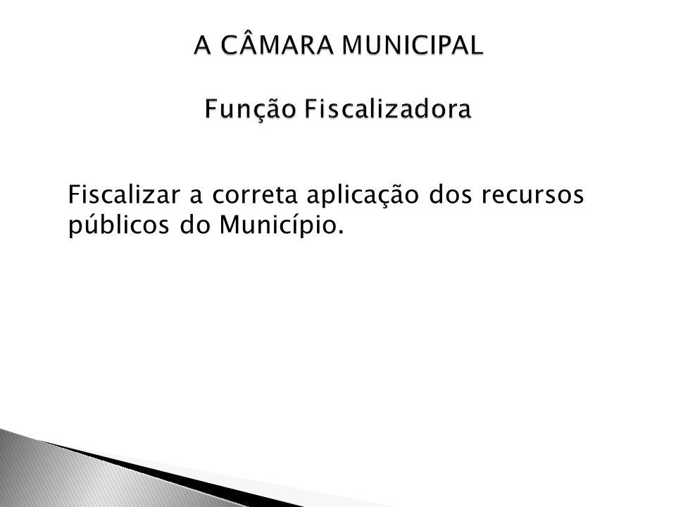 A CÂMARA MUNICIPAL Função Fiscalizadora