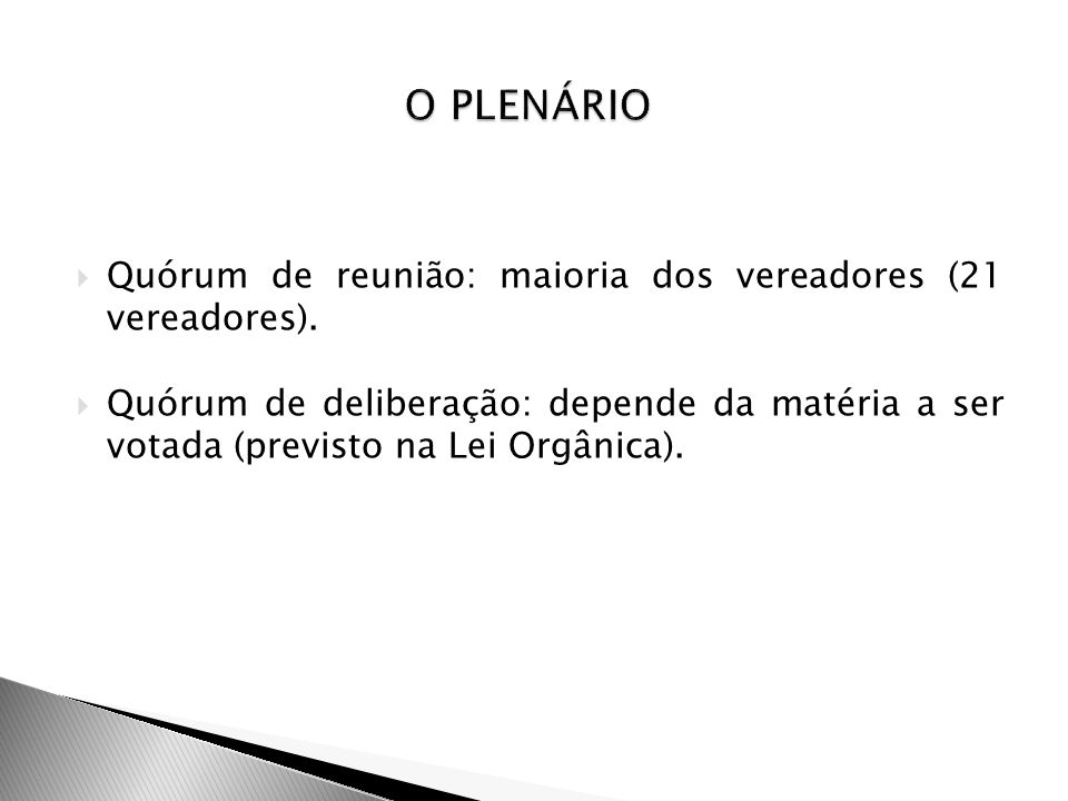 O PLENÁRIO Quórum de reunião: maioria dos vereadores (21 vereadores).