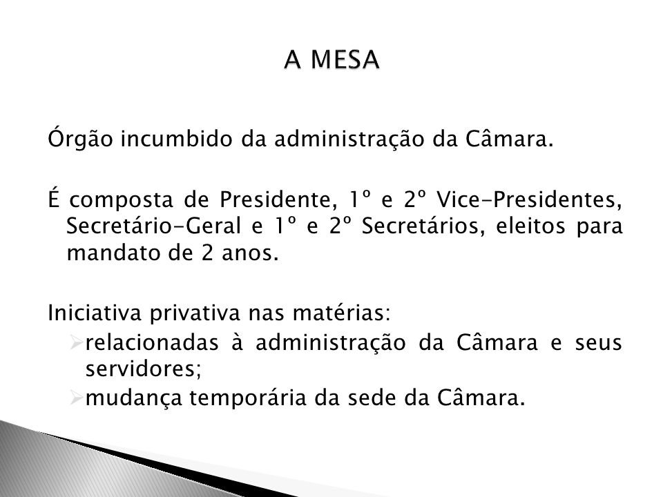 A MESA Órgão incumbido da administração da Câmara.