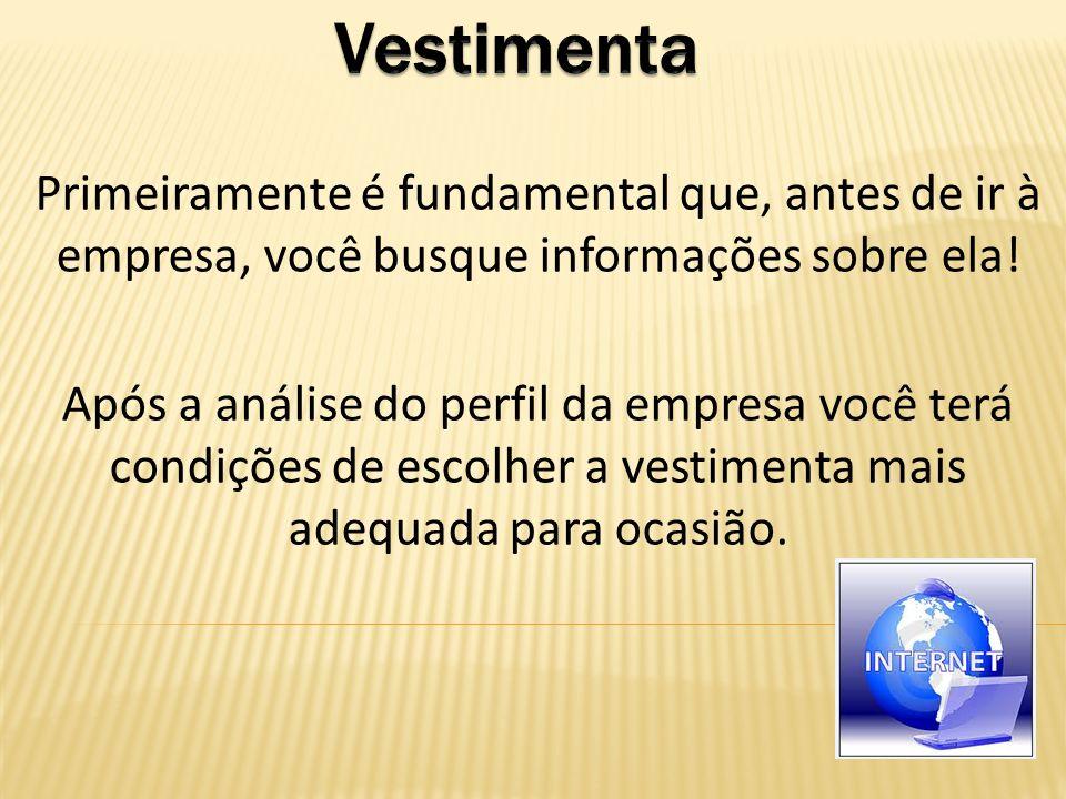 Vestimenta Primeiramente é fundamental que, antes de ir à empresa, você busque informações sobre ela!