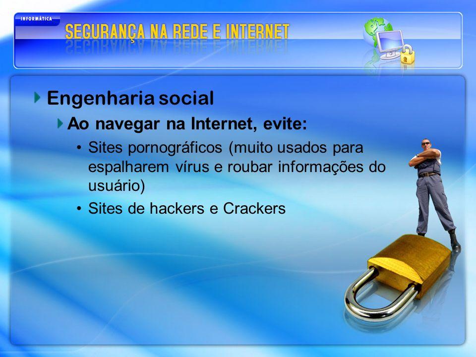 Engenharia social Ao navegar na Internet, evite: