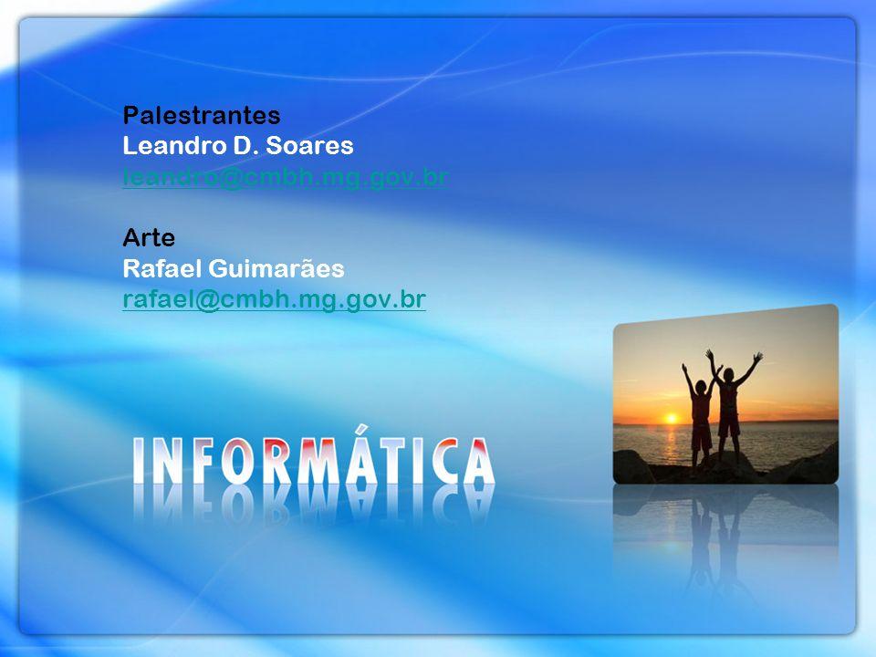 Palestrantes Leandro D. Soares leandro@cmbh.mg.gov.br Arte Rafael Guimarães rafael@cmbh.mg.gov.br