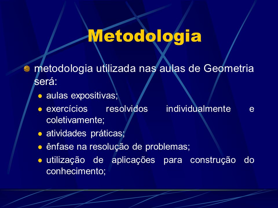 Metodologia metodologia utilizada nas aulas de Geometria será: